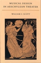 Musical Design in Aeschylean Theater by William C. Scott