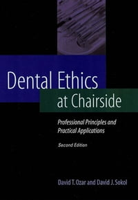 Dental Ethics at Chairside: Professional Principles and Practical Applications, Second Edition