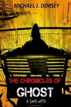The Chronicles of Ghost: A Long Week by Michael J Dorsey