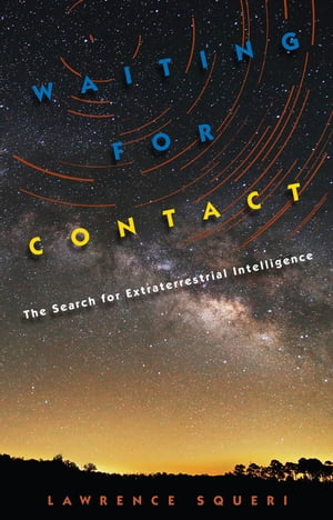 Waiting for Contact The Search for Extraterrestrial Intelligence