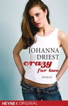 Crazy for love: Roman by Johanna Driest