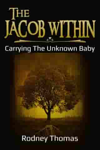 THE JACOB WITHIN: Carrying The Unknown Baby by rodney thomas