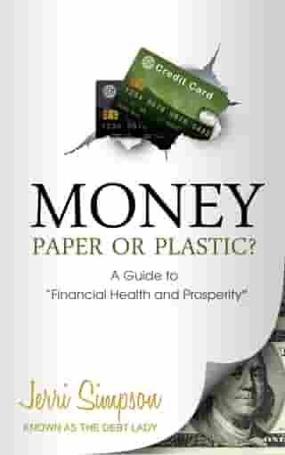 """MONEY - Paper or Plastic?: A Guide to """"Financial Health & Prosperity"""""""