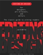 Editing by Design: For Designers, Art Directors, and Editors--the Classic Guide to Winning Readers by Jan White