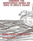 Cinnamon the Adventurous Guinea Pig Goes to Devil's Island by Daniel Turner