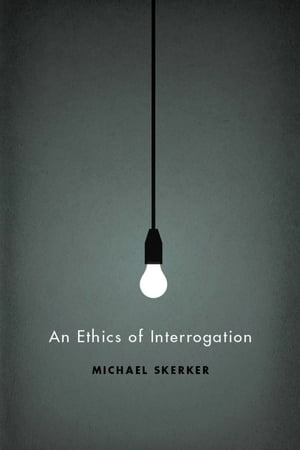 An Ethics of Interrogation