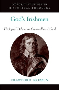 God's Irishmen: Theological Debates in Cromwellian Ireland
