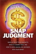 Snap Judgment: When to Trust Your Instincts, When to Ignore Them, and How to Avoid Making Big Mistakes with Your Mo by David E. Adler