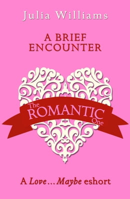 Book A Brief Encounter: A Love…Maybe Valentine eShort by Julia Williams