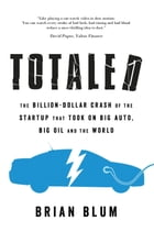 Totaled: The Billion-Dollar Crash of the Startup that Took on Big Auto, Big Oil and the World by Brian Blum