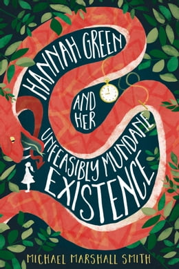 Book Hannah Green and Her Unfeasibly Mundane Existence by Michael Marshall Smith