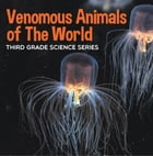 Venomous Animals of The World : Third Grade Science Series: Poisonous Animals Book for Kids by Baby Professor