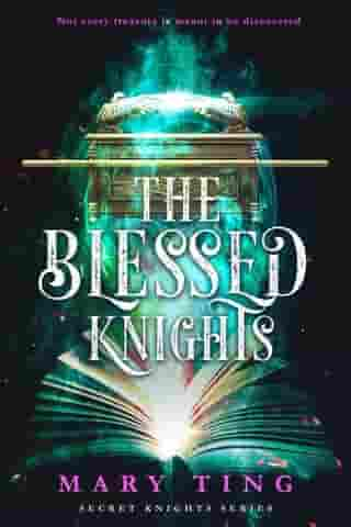 The Blessed Knights: Secret Knights, #3 by Mary Ting