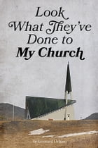 Look What They've Done to My Church by Leonard Urban