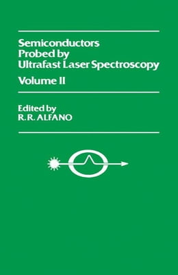 Book Semiconductors Probed by Ultrafast Laser Spectroscopy Pt II by Alfano, R. R.