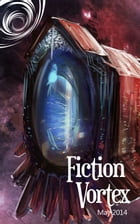 Fiction Vortex: May 2014 by Fiction Vortex