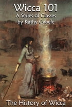 The History of Wicca (Wicca 101 - Lecture Notes) by Kathy Cybele