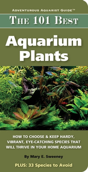 101 Best Aquarium Plants by Sweeny, Mary E.