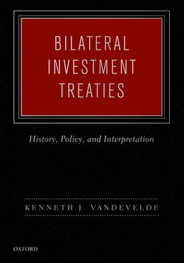 Book Bilateral Investment Treaties: History, Policy, and Interpretation by Kenneth J. Vandevelde