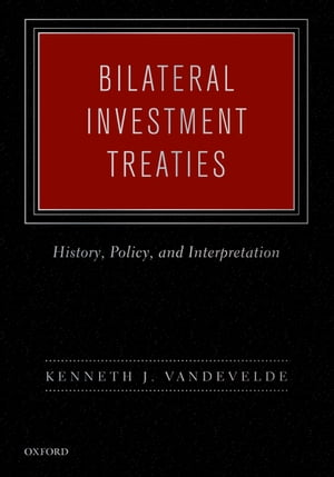 Bilateral Investment Treaties History,  Policy,  and Interpretation