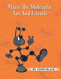 Marty The Molecular Ant And Friends