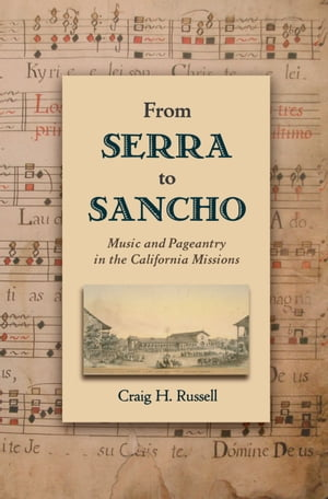 From Serra to Sancho Music and Pageantry in the California Missions