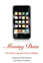 Moving Data: The iPhone and the Future of Media by Pelle Snickars