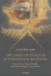 The Limits of Ethics in International Relations: Natural Law, Natural Rights, and Human Rights in…