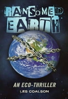 Ransomed Earth: An Eco-Thriller by Les Coalson