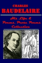 Complete Poems, Prose Poems & His Life by Charles Baudelaire