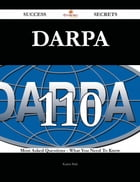 DARPA 110 Success Secrets - 110 Most Asked Questions On DARPA - What You Need To Know