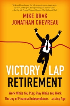 Victory Lap Retirement: Work While You Play, Play While You Work--The Joy of Financial Independence…