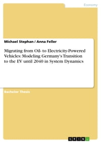Migrating from Oil- to Electricity-Powered Vehicles: Modeling Germany's Transition to the EV until…