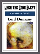 When the Gods Slept by Lord Dunsany