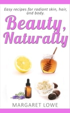 Beauty, Naturally by Margaret Lowe