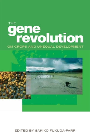 The Gene Revolution GM Crops and Unequal Development