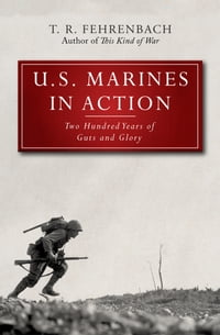 U.S. Marines in Action: Two Hundred Years of Guts and Glory