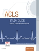 ACLS Study Guide - E-Book by Barbara J Aehlert, RN, BSPA