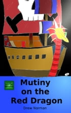 Mutiny on the Red Dragon by Drew Norman