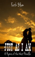 Just As I Am: Hymns of the West Novellas, #5 by Faith Blum
