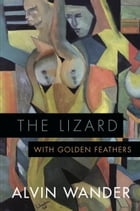 The Lizard with Golden Feathers by Alvin Wander