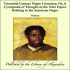 Twentieth Century Negro Literature; Or, A Cyclopedia of Thought on the Vital Topics Relating to the American Negro by Various