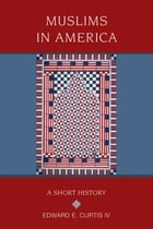 Muslims in America: A Short History by Edward E. Curtis IV