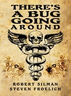 There's A Bug Going Around by Robert Silman