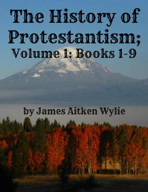 The History of Protestantism; Volume 1: Books 1-9