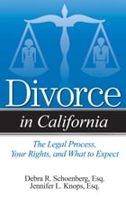 Divorce in California: The Legal Process, Your Rights, and What to Expect by Debra Schoenberg