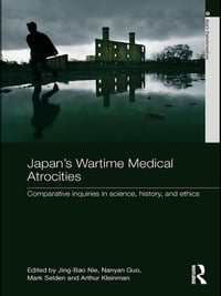 Japan's Wartime Medical Atrocities: Comparative Inquiries in Science, History, and Ethics
