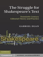 The Struggle for Shakespeare's Text: Twentieth-Century Editorial Theory and Practice