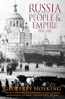 Book Russia: People and Empire: 1552–1917 by Geoffrey Hosking