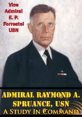 Admiral Raymond A. Spruance, USN; A Study In Command 686885a4-7708-45de-90fb-55fc9b709ee8